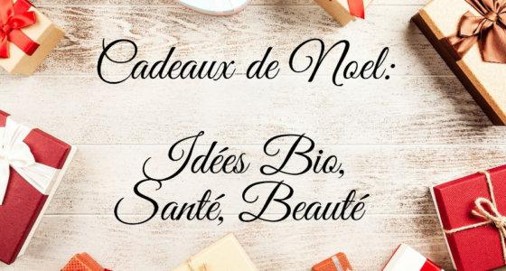 Cadeaux de Noël : idées bio, santé et beauté.